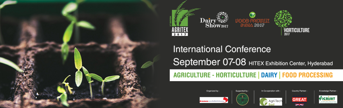 Book Online Tickets for Agritex 2017 India - International Agric, Hyderabad. We are pleased to inform you that 5th edition of AGRITEX 2017 organized by Kenes Exhibitions  will take place from 7-9 September, 2017 at HITEX Exhibition Center, Hyderabad. This International Agricultural, Dairy and Food Processi