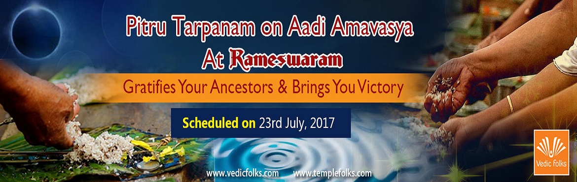 Book Online Tickets for Aadi Amavasya Tharpanam, Rameswaram. Aadi Amavasai Tharpanam Clears Turmoils In Life & Brings You Victory Scheduled On 23rd July 2017 Aadi Amavasai: A Special New Moon to Reach Your Forebears Amavasya or New Moon day is the last day of the moon when it is in its waxing phase and is