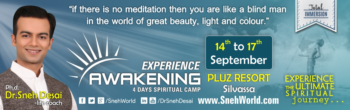 Book Online Tickets for  Experience Awakening - 4 Days Spiritual, Silvassa.  Experience Awakening - 4 Days Spiritual Camp   Experience The Ultimate Spiritual Journey…   Awakening 4 Days Camp is the way to reach absolute height and depth of spirituality. This camp has theory & practicals both include