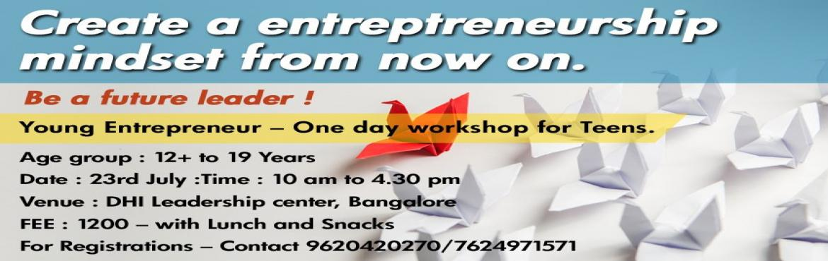 Book Online Tickets for Young Entrepreneur, Bengaluru. Young Entrepreneur one day Workshop for teenagers (AGE GROUP- 12+ years to 19 years) The entrepreneur is commonly seen as an innovator — a designer of new ideas and business processes. Management skills and strong team building abilities are of