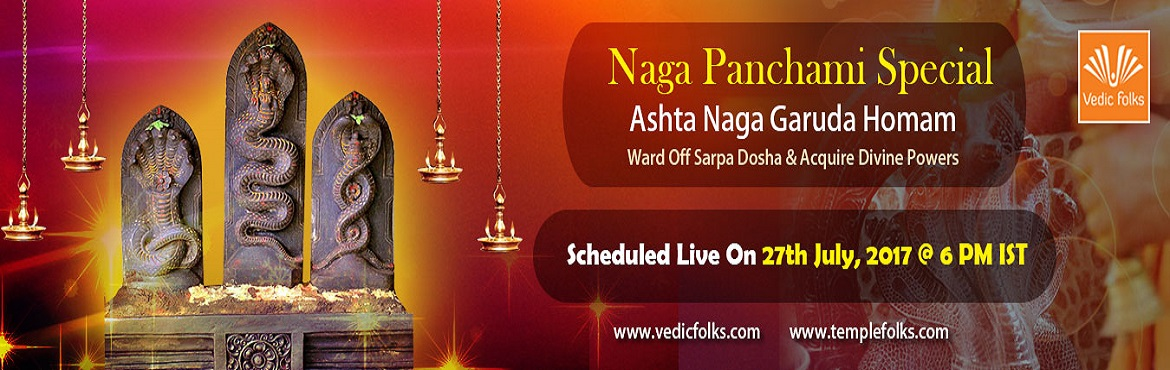 Book Online Tickets for Naga Panchami, Chennai. Ashta Naga Garuda Homam on Naga Panchami Ashta Naga Garuda worship on Naga Panchami Assures Ashta Siddhis to All Scheduled Live on July 27, 2017 6PM IST Naga Panchami Promises Divine Blessings And Powers Ashta Nagas are the eight serpent gods and are