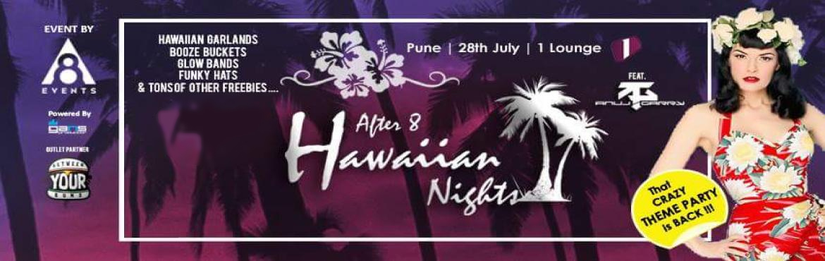 After 8 Hawaiian Nights ( Theme Party ) 28th July at 1 Lounge