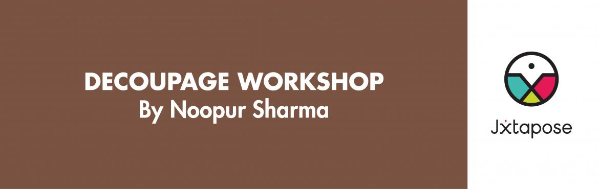 DECOUPAGE Workshop by Noopur Sharma