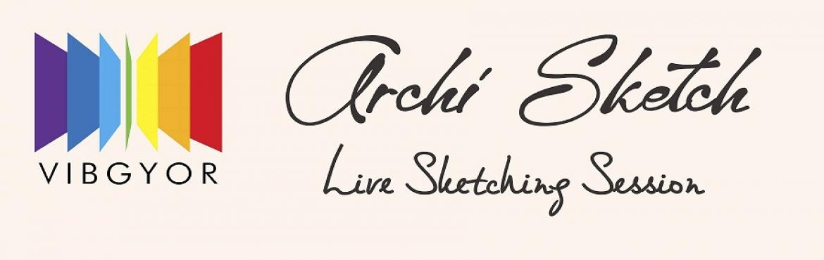 Book Online Tickets for Archi Sketch, Mumbai. Archi Sketch   Live Sketching       Call to all artists and passionate sketchers of the city to respond to VIBGYOR's new intiative- a series of live sketching sessions - starting this monsoon! The sessions will include on sp