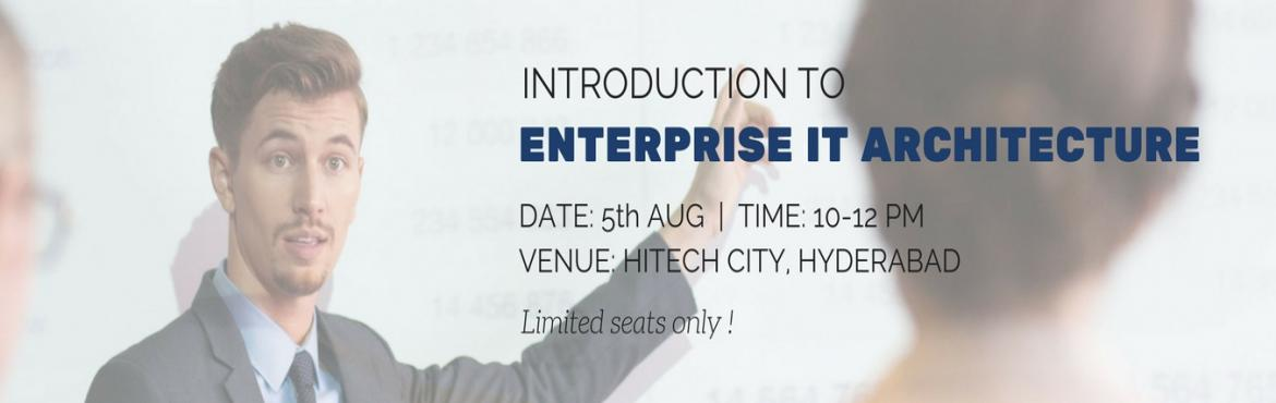 Book Online Tickets for An Introduction to Enterprise IT Archite, Hyderabad. Are you a Senior/ Mid-level IT professional wanting to create your niche above the regular IT folks? Do you want to understand and talk the language that in the IT world that will gain you respect? Do you want to be ahead of the competition and bring