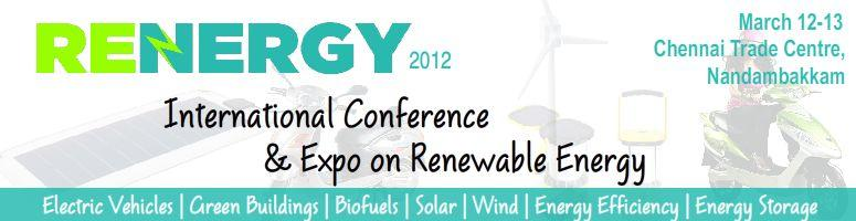 Book Online Tickets for RENERGY 2012 at Chennai on 12th -13th Ma, Chennai. RENERGY 2012, an International Renewable Energy Exhibition  and Conference, will take place on March 12th and 13th at the Chennai Trade  Centre, Nandambakkam, Chennai, Tamil Nadu, India. The event is organized by  Tamil Nadu Energy Development Agency