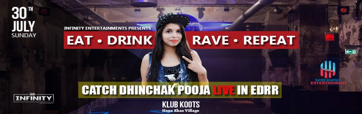 Book Online Tickets for Dhinchak Pooja Live In EDRR, New Delhi.     || CATCH DHINCHAK POOJA ||        LIVE AND LOUD IN || EAT DRINK RAVE REPEAT \'17 || This is the first ever event of its kind in the entire glorious history of Party Animals. How can you be in Delhi and not touch