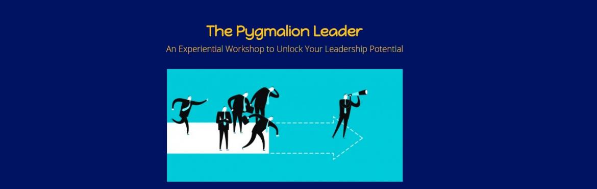 Book Online Tickets for Pygmalion Leader - One Day Experiential , Bengaluru. The task of leadership is not to put greatness into humanity, but to elicit it, for the greatness is already there.\