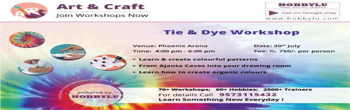 Book Online Tickets for Tie n  Dye Workshop Powered by Hobbylu, Hyderabad.   Tie & Dye Workshop powered by Hobbylu   Venue: Phoenix ArenaDate: July 30thTime: 4 pm to 6 pmFee : Rs. 750   Bring alive traditional Indian Art of Tie & Dye   Learn & create colourful patterns From Ajanta Caves into
