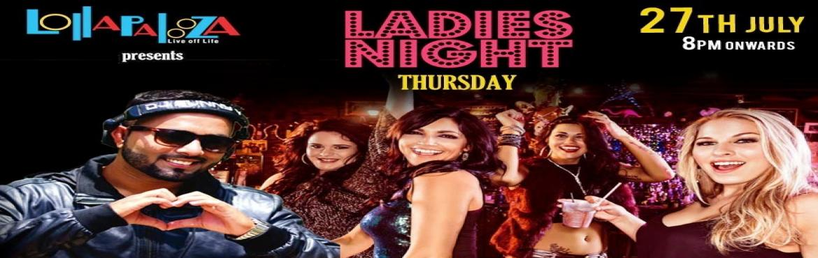 Book Online Tickets for  LADIES NIGHT  at Lollapalooza  feat. DJ, Pune.   LADIES NIGHT at Lollapalooza  feat. DJ SUNNY V  Thursday 27th June 8 PM On wards at Lollapalooza Pune  Theme of the Night : \