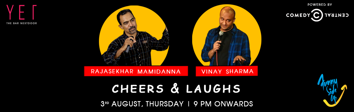 Book Online Tickets for Cheers and Laughs, Secunderab. Begin the weekend early with a Thursday night of Cheers & Laughs at Yet The Bar Next Door, Karkhana. Alivestand-up comedyshow by Funny Side Up powered by Comedy Central, where two hilarious comics Rajasekhar Mamidanna , Vinay Sharma&n