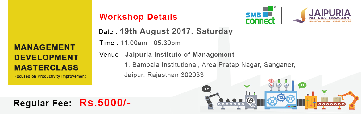 Book Online Tickets for Management Development Masterclass, Jaipur. Get a hands-on experience at implementing the Production System and a top-down Lean Manufacturing approach. Key Sessions:  Leadership for Productivity Improvement Behavior Modelling for Productivity Factors for improving Productivity Developing Produ