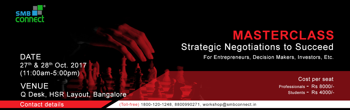 Book Online Tickets for Strategic Negotiations to Succeed - Mast, Bengaluru. Secrets explained, to become a successful negotiator! This is for any professional who wishes to have that extra edge when you negotiate. Ideal for Business Owners, Startup founders, CxOs, Business Heads, Senior management, Sales and Marketing