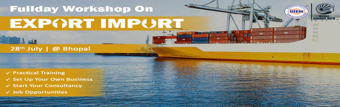 Workshop on Opportunities of EXPORT - IMPORT Business