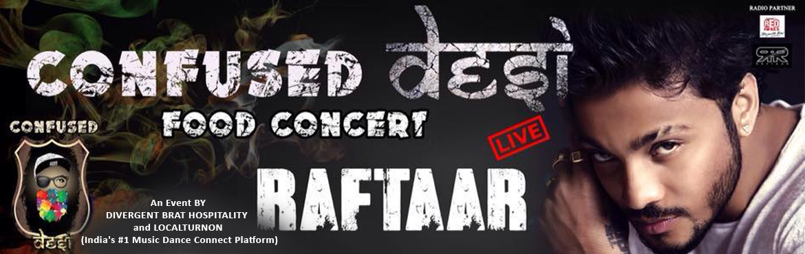 Book Online Tickets for Confused Desi Food Concert 2017, New Delhi.   DIVERGENT BRAT HOSPITALITY and LOCALTURNON (India\'s #1 Music Dance Connect Platform). We believe in Peace, Unity & Harmony!  Raftaar performing live!!!!! Through Confused Desi, we want to tell people that our true nationality is