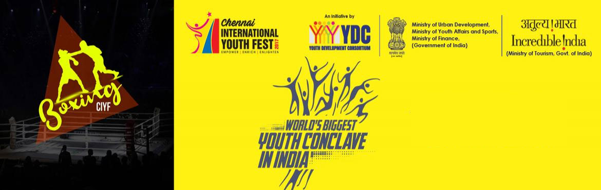 Book Online Tickets for CIYF Boxing , Chennai. The Chennai International Youth Fest'17 (CIYF '17) - World's Biggest Youth Conclave in India, which is jointly organised by Youth Development Consortium (YDC) with Ministry of Youth Affairs and Sports, Government of India & host