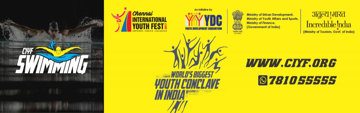 Book Online Tickets for CIYF Swimming , Chennai. The Chennai International Youth Fest'17 (CIYF '17) - World's Biggest Youth Conclave in India, which is jointly organised by Youth Development Consortium (YDC) with Ministry of Youth Affairs and Sports, Government of India & host
