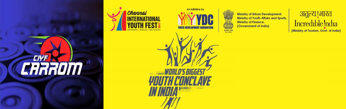 Book Online Tickets for CIYF Carrom , Chennai. The Chennai International Youth Fest'17 (CIYF '17) - World's Biggest Youth Conclave in India, which is jointly organised by Youth Development Consortium (YDC) with Ministry of Youth Affairs and Sports, Government of India & host