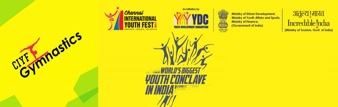 Book Online Tickets for CIYF Gymnastics, Chennai. The Chennai International Youth Fest'17 (CIYF '17) - World's Biggest Youth Conclave in India, which is jointly organised by Youth Development Consortium (YDC) with Ministry of Youth Affairs and Sports, Government of India & host