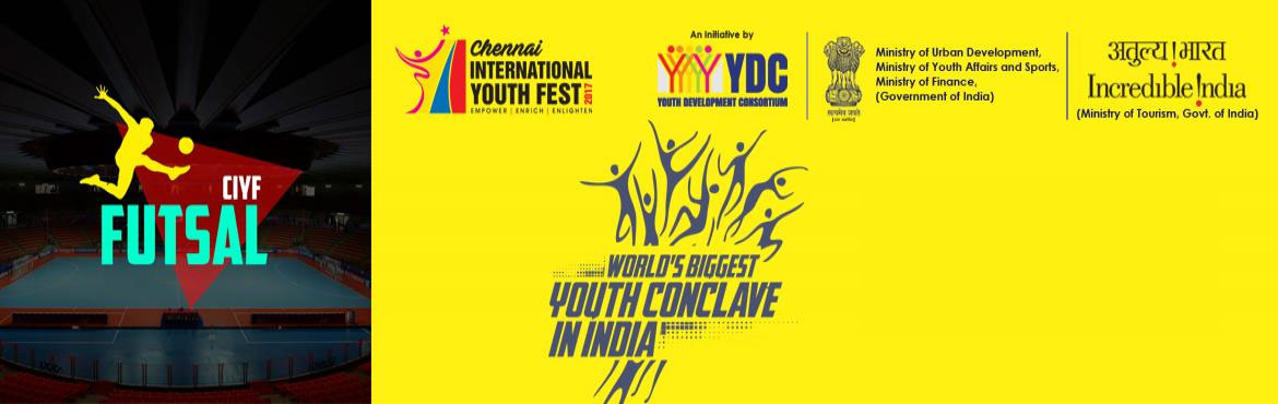 Book Online Tickets for CIYF Futsal, Chennai. The Chennai International Youth Fest'17 (CIYF '17) - World's Biggest Youth Conclave in India, which is jointly organised by Youth Development Consortium (YDC) with Ministry of Youth Affairs and Sports, Government of India & host