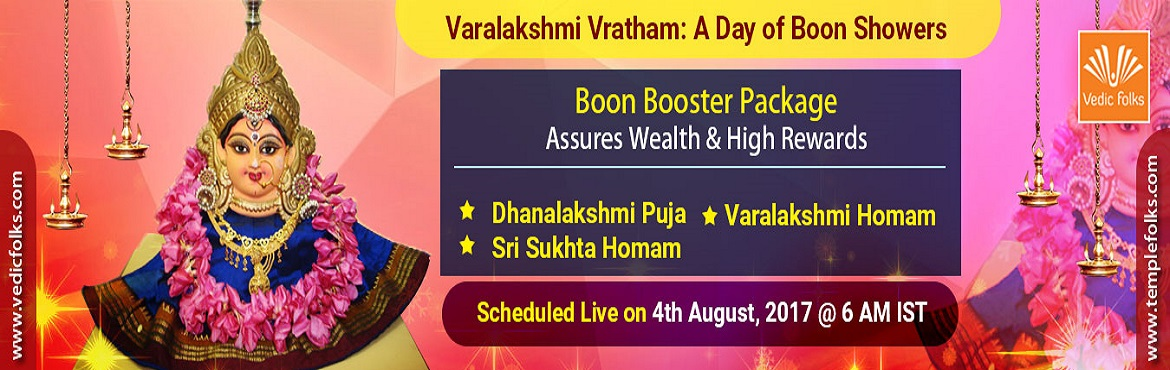 Book Online Tickets for Varalakshmi Vratham 2017, Chennai. Varalakshmi Vratham Special Varalakshmi Homam - Promises Wealth and High Rewards Scheduled Live On August 4, 2017 6AM IST The splendour and significance of this grand fasting is narrated by Lord Shiva in the Skanda Purana and Vedicfolks is performing