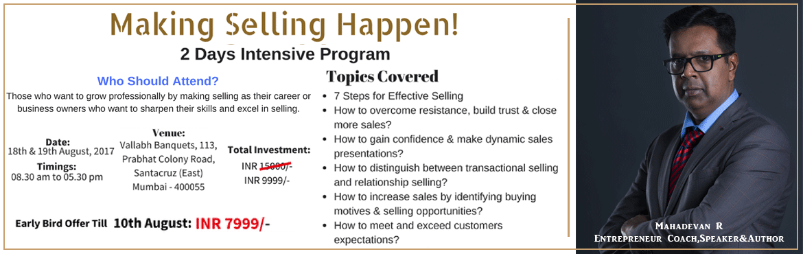 Book Online Tickets for Making Selling Happen, Mumbai.  Making Selling Happen -  A 2 Day Intensive Sales Training Program by Mahadevan R (Entrepreneur Coach, Speaker & Author) Topics Covered:    7 Steps for Effective Selling How to overcome resistance, build tr