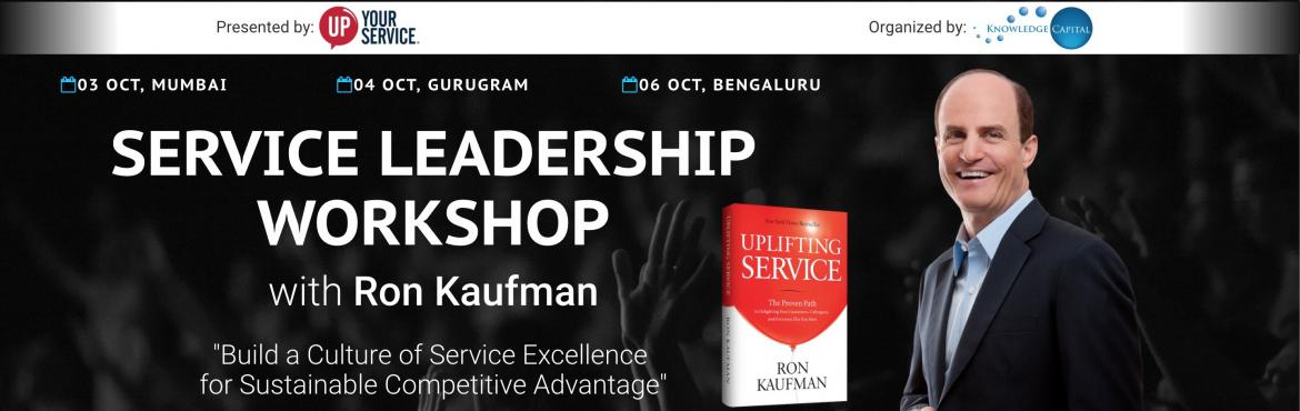 Book Online Tickets for The Service Leadership Workshop with Ron, Mumbai. The Service Leadership Workshop:   The Service Leadership Workshop is a highly interactive event, proven successful in a wide range of organizations, industries and cultures around the world. In this workshop, members of your top team will build