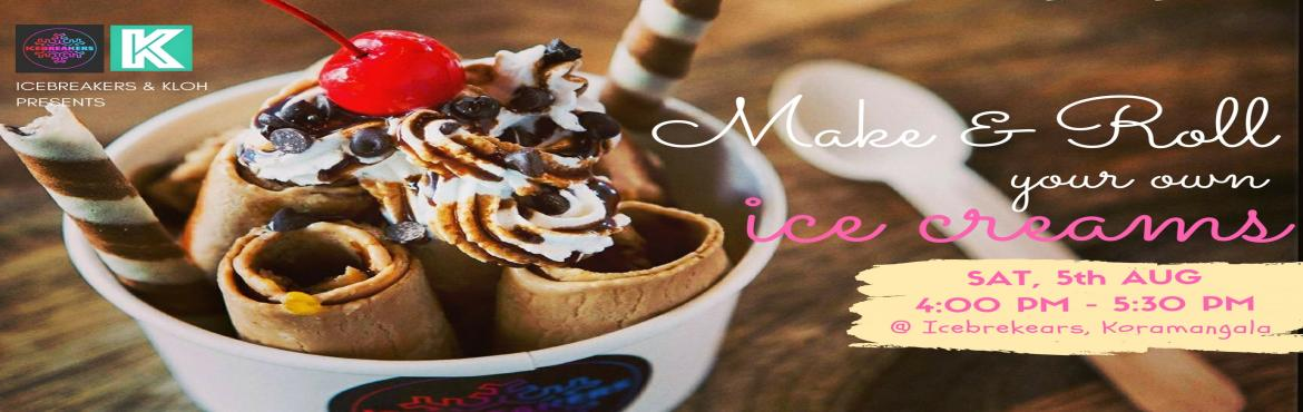 Book Online Tickets for Kloh Icecream Socials, Bengaluru. Learning is so deliciously sweet and ice creamy.    De-stress yourself at Icebreakers and eat the BESTT ice creams rolls ever. Why? Coz nothing beats the taste of your own creation. Life's too short to be vani
