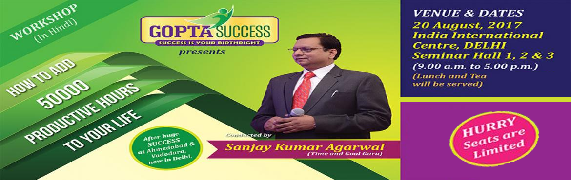 Book Online Tickets for HOW TO ADD 50000 PRODUCTIVE HOURS TO YOU, New Delhi. HOW TO ADD 50000 PRODUCTIVE HOURS TO YOUR LIFE  After huge success at Ahmedabad and Vadodara, now in Delhi.  LANGUAGE OF THE WORKSHOP HINDI  WHO SHOULD ATTEND  Any individual interested in enhanced success & ha