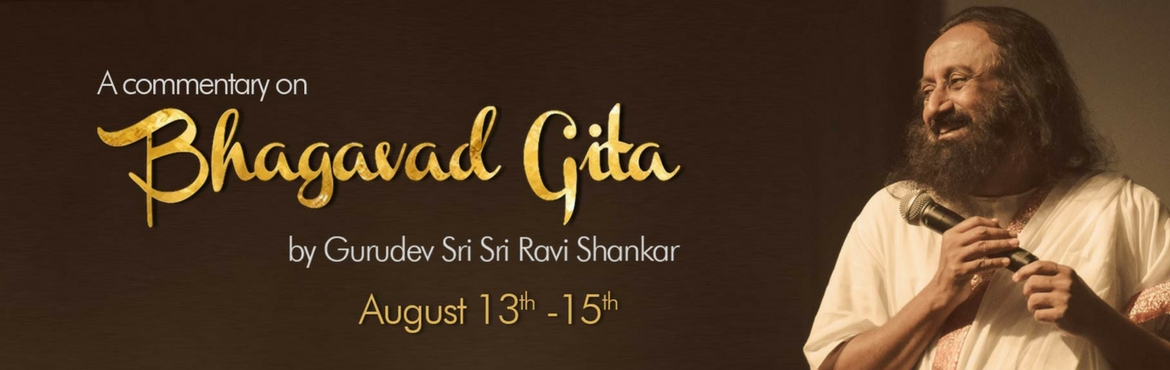 Book Online Tickets for Bhagavad Gita Chapter 13 - Commentary by, Badamanava.  Gurudev Sri Sri Ravi Shankar will give an commentary on Bhagavad Gita Chapter 13 from 13 - 15 August 2017. You can be part of this via live webcast. Once you register you can watch it live and also recordeded till 31 August.    The Bh