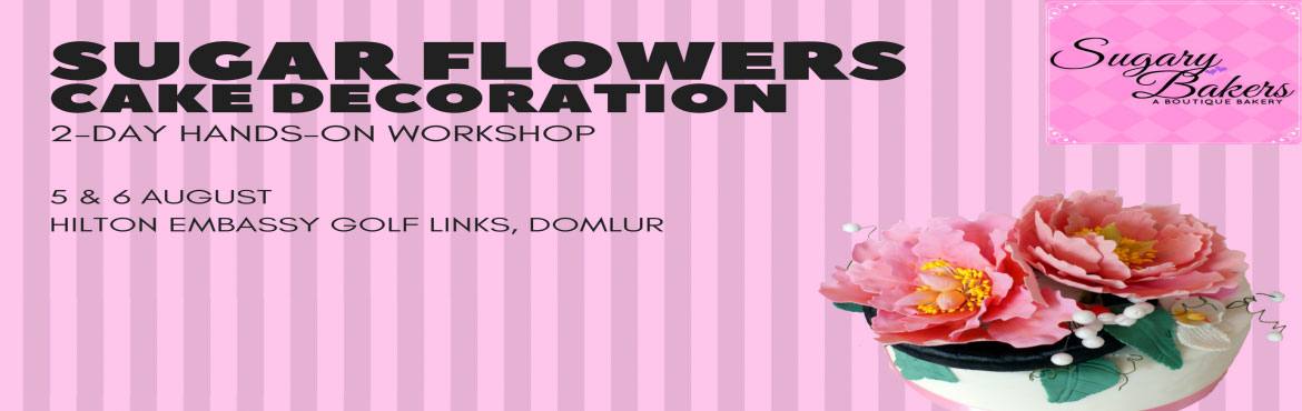 Book Online Tickets for Sugar Flowers Workshop @ Hilton Bangalor, Bengaluru.
