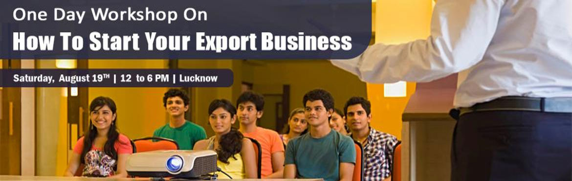 Book Online Tickets for WORKSHOP ON IMPORT-EXPORT, Lucknow.   TOPICS TO BE COVERED:   o    OPPORTUNITIES:  Discover the Opportunities in Export Import Business   o    MYTHS vs REALITIES:  Know the Myths and Realities About Export Import   o