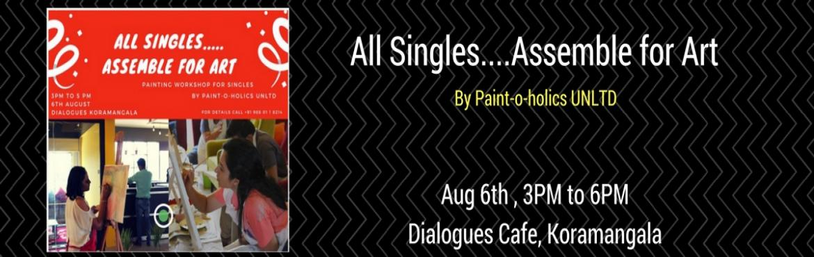 Book Online Tickets for Singles Painting Workshop, Bengaluru.    Dialogues Koramangala and Paint-o-holics Unltd invites to an All Singles evening where you have beautiful colors, high spirits, and good friends - unlimited paints, unlimited grub, and unlimited fun!   In a matter of 2 hours, we facilitate no