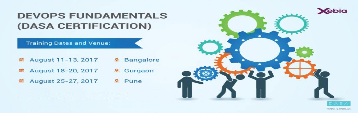 Book Online Tickets for DevOps Fundamentals (DASA Certification), Gurugram. DevOps Fundamentals (DASA Certification) DevOps is the future of IT today! The 3-day course provides an introduction to DevOps the cultural and professional movement that stresses communication, collaboration, integration and, of course, automation \