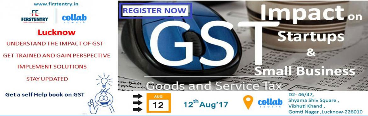 Book Online Tickets for GST Impact on Startups and Small Busines, Lucknow. This is an event through which you can know about the impact of GST on your startups and small businesses. This event is purely for small businesses and startup owners. In this event, we are also providing a free\