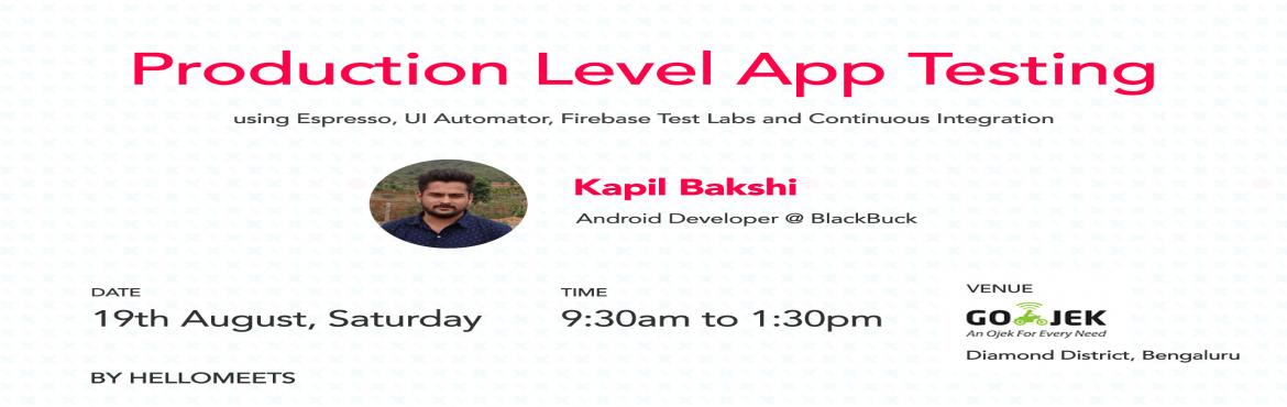 Book Online Tickets for Production Level App Testing, Bengaluru.       About the speaker:    Kapil Bakshi, Android Developer at BlackBuck    He is a very passionate techie with an aim to embrace technology, imbibe it, transcend all the barriers and turn ideas into reality Kapil\'