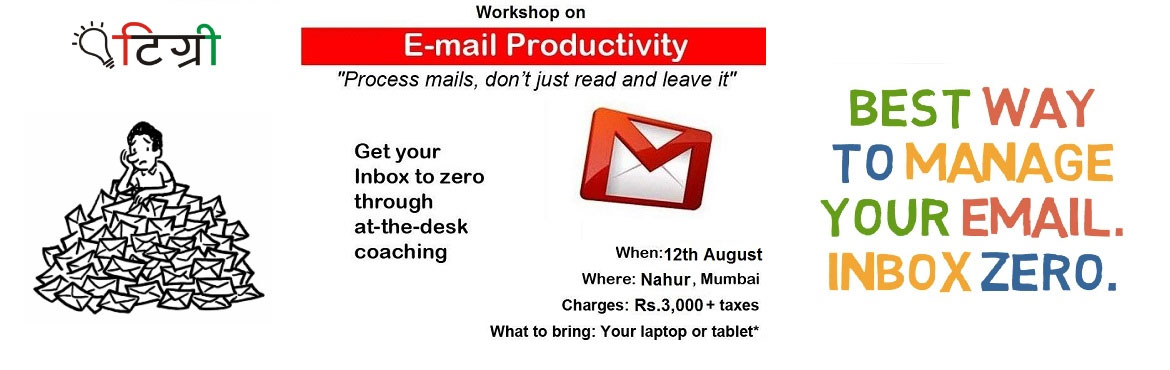 Book Online Tickets for Email Productivity - Inbox Zero, Mumbai.  About the course  Course is designed to get you on top of the things on your mail box. The old ways of handling emails are out-dated and don't work. Here we focus on habits, choices, actions, attention and energy. This workshop wor