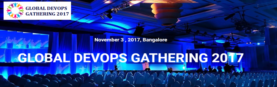 Book Online Tickets for Global DevOps Gathering 2017 , Bengaluru.                                           GLOBAL DEVOPS GATHERING 2017  Attend the Global Event and learn from from DevOps experts  who