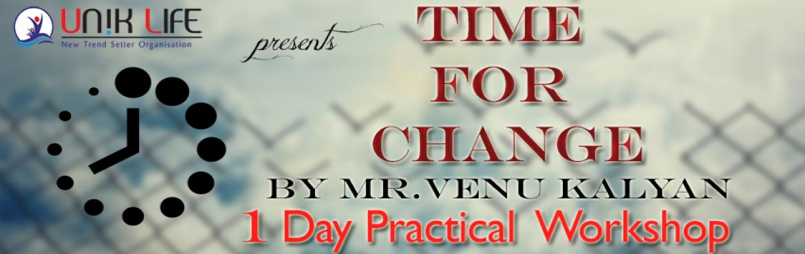 Book Online Tickets for Time For Change | 01 Day Practical Works, Hyderabad. Prepare Yourself To be Un-Disturbed By The Silly Things Which Steals Your HAPPINESS. UNIK LIFE Presents Time For Change (1 Day Practical Workshop) Your Life Does Not Get Better By Chance It Gets Better By Change. Mr.Venu Kalyan's Signature Even