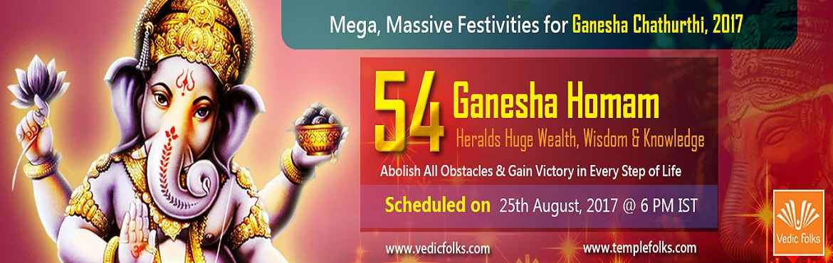 Book Online Tickets for Ganesh Chaturthi Special Rituals, Chennai. Ganesh Chaturthi Special Rituals 54 Ganesha Homam Heralds Huge Wealth, Wisdom and Knowledge Abolish All Obstacles and Gain Victory in Every Step of Life Scheduled Live On August 25, 2017 6PM IST   Lord Ganesha Removes Challenges From Path To Suc