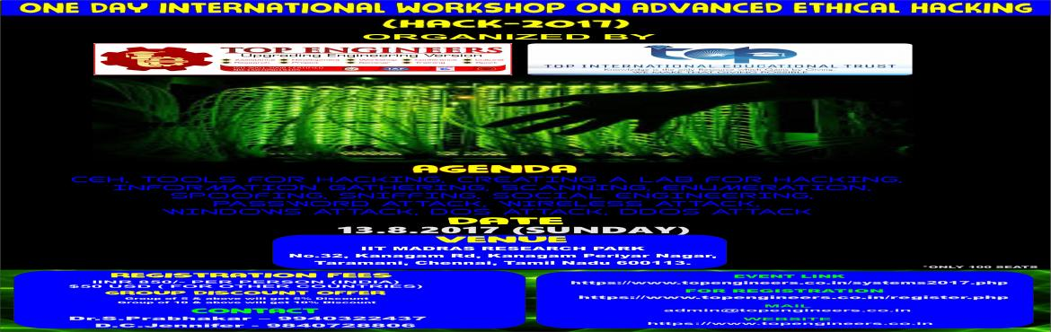 Book Online Tickets for ONE DAY INTERNATIONAL WORKSHOP ON ADVANC, Chennai.               ONE DAY INTERNATIONAL WORKSHOP ON ADVANCED ETHICAL HACKING (HACK-2017)   ORGANIZED  BY  TOP ENGINEERS under the auspices of TOP INTERNATIONAL EDUCATIONAL TRUST       VENUE   IIT MADRAS RESEARCH PARK  N