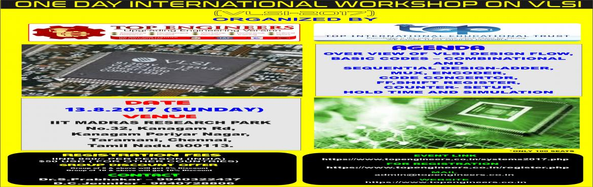 Book Online Tickets for ONE DAY INTERNATIONAL WORKSHOP ON VLSI (, Chennai.          ONE DAY INTERNATIONAL WORKSHOP ON VLSI (VLSI-2017)  ORGANIZED  BY  TOP ENGINEERS under the auspices of TOP INTERNATIONAL EDUCATIONAL TRUST      VENUE   IIT MADRAS RESEARCH PARK  No.32, Kanagam Rd, Ka