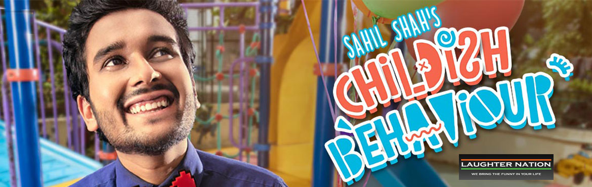Childish Behavior - A Solo Special by Sahil Shah