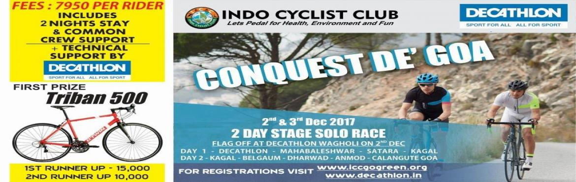 Book Online Tickets for Conquest D Goa , Pune.  Conquest D\'Goa  Pune to Goa Cycle Race Race Overview   DATE: 2nd Dec 2017 START: Decathlon Wagholi- Pune DISTANCE: 485 km  RACE FORMAT: Solo Race stage event.   1st day -2nd December DecathLon wagholi - bandgarden-sanc