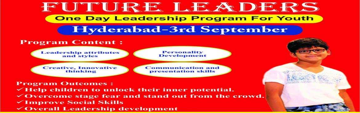 Book Online Tickets for Future Leaders- Workshop, Hyderabad. Leadership development workshop for Youth (Age group: 10years to 17 years)   Fee: 1200/- Venue- Hyderabad Topics Covered: Leadership Attributes and styles Creative thinking Communication skills & presentation skills Personality developm