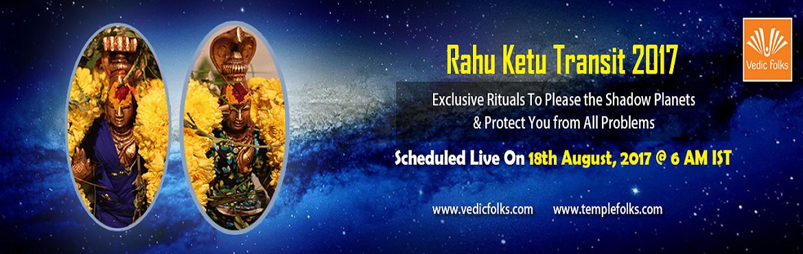Book Online Tickets for Rahu Ketu Transit 2017, Chennai. Rahu Ketu Transit 2017 To Cancer and Capricorn Moon signs Rituals To Rahu And Ketu For Positive Blessings Scheduled Live On August 18, 2017 6 AM IST  Vedicfolks is performing Rahu-Ketu Homa to appease the shadow planets on the day of their tran