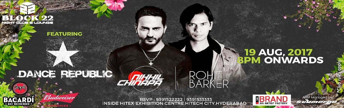Book Online Tickets for Block 22 and Cleartrip presents Dance Re, Hyderabad. DANCE REPUBLIC is a property put together by Rohit Barker & Nikhil Chinapa for the express purpose of taking your clubbing experience to a whole new level.Block 22 and Cleartrip LOCAL presents Dance Republic. at BLOCK22, Hyderabad.