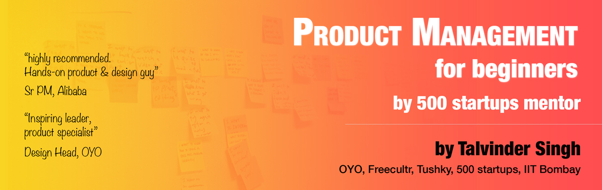 Product management for beginners by OYO product head and 500startups mentor