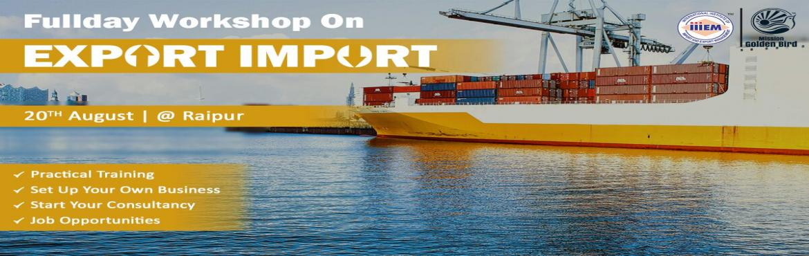 Book Online Tickets for iiiem, Raipur.   OPPORTUNITIES: Discover the Opportunities in Export Import Business MYTHS vs REALITIES: Know the Myths and Realities About Export Import INCENTIVES: Know About Lucrative Incentives and Benefits on Export BUYER: How to