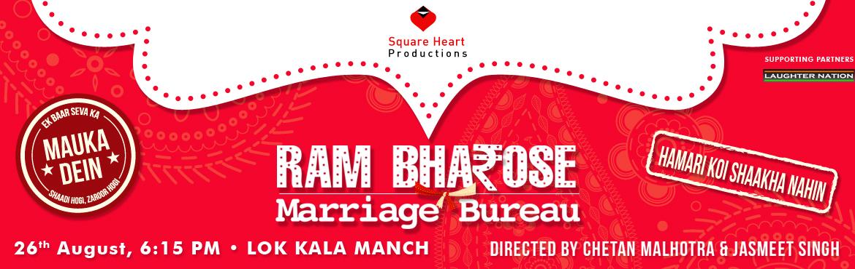 Book Online Tickets for RAAM BHAROSE MARRIAGE BEAURAU, New Delhi.  ARTISTS :  Aananda Karrnaa, Chetan Sehtya, Chetan Malhotra, Deepak Prakash, Garima Bajaj, Pramod Deswal, Ravi Rajput, Yogender Manral Two jobless, lazy friends always look for an easy way to earn money but fail miserably. They both